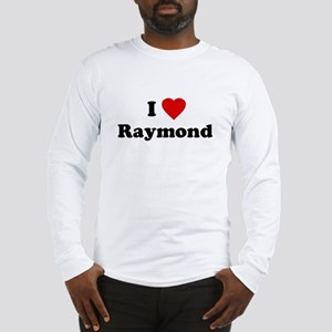 I Love [Heart] Raymond Long Sleeve T-Shirt